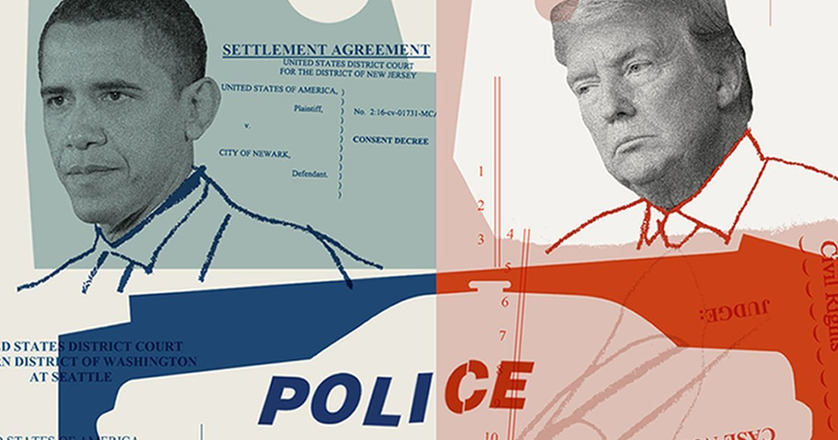 The Obama Justice Department Had a Plan to Hold Police Accountable for Abuses. The Trump DOJ Has Undermined It.
