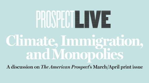 ⏩ Climate, Immigration, and Monopolies: Watch Our March/April Issue Event