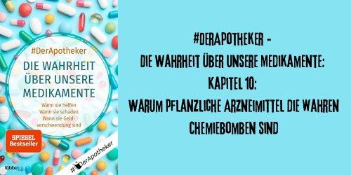 #DerApotheker - Die Wahrheit über unsere Medikamente: Kapitel 10: Warum pflanzliche Arzneimittel die wahren Chemiebomben sind