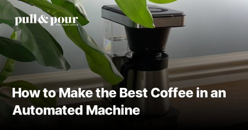 How to Make the Best Coffee in an Automated Machine - Pull & Pour Coffee