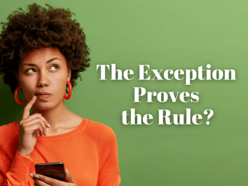 Why Do We Say 'The Exception That Proves the Rule'?
