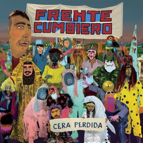"Hörenswert: Frente Cumbiero – ""Cera Perdida"""