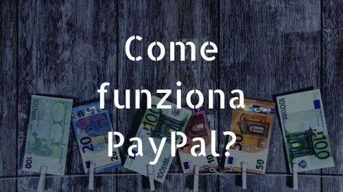 Come funziona PayPal? Dove si fa? Costi e vantaggi ☆