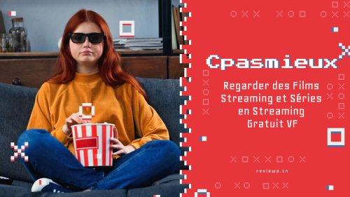 Cpasmieux : Regarder des Films Streaming et Séries en Streaming Gratuit VF (édition 2021) - Reviews | Source #1 des Tests, Chroniques, Avis et Nouveautés