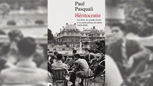 Livre France - «Héritocratie, les grandes écoles et les mésaventures du mérite (1870-2020)» de Paul Pasquali