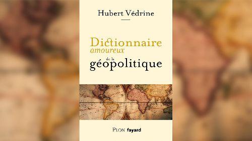 Une semaine d'actualité - Hubert Védrine: «Dictionnaire amoureux de la géopolitique»