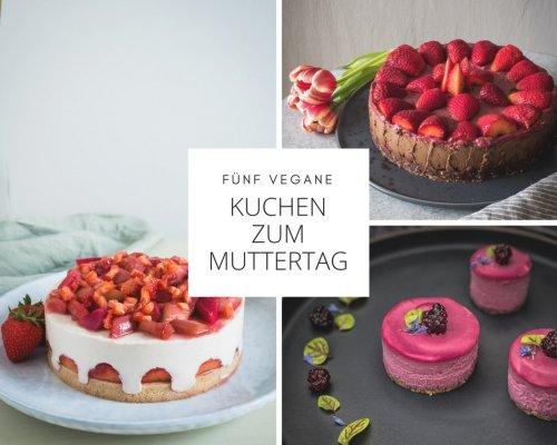 Fünf tolle vegane Kuchen zum Muttertag. Von Schokolade bis Erdbeer.
