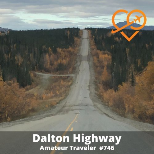 Driving the Dalton Highway in Alaska (Podcast) - Amateur Traveler