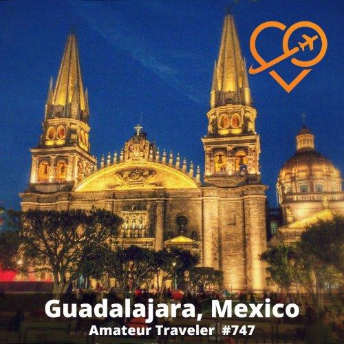 Travel to Guadalajara, Mexico - Episode 747 - Amateur Traveler