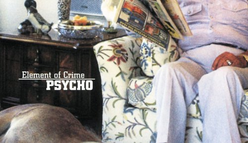 """Die meistunterschätzten Alben aller Zeiten: Element Of Crime – """"Psycho"""""""