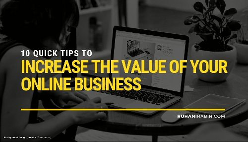 10 Quick Tips to Increase the Value of Your Online Business