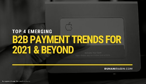 Top 4 Emerging B2B Payment Trends for 2021 & Beyond