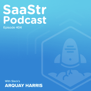 """SaaStr Podcast #404 with Slack Sr. Director Engineering Arquay Harris: """"The Secrets To Managing in All Directions"""""""