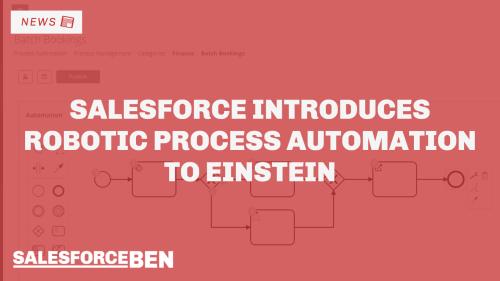 Salesforce Introduces Robotic Process Automation to Einstein   Salesforce Ben