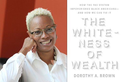 Are taxes racist? Author Dorothy Brown on how the tax code makes the wealth gap worse