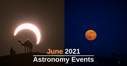 An Annular Solar Eclipse, The Last Supermoon of 2021, And Other Exciting Events in June.