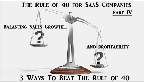 Rule Of 40 For SaaS Companies - Part IV - 3 Ways To Beat The Rule Of 40
