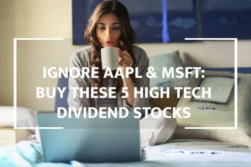 Forget About Apple And Microsoft, And Buy These 5 High Tech Dividend Stocks