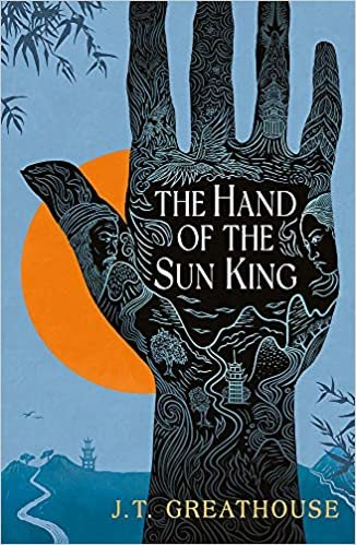 The Hand of the Sun King by JT Greathouse