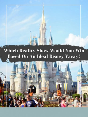 Quiz: Your Ideal Disney Vacation Will Reveal The Reality Show Competition You'd Totally Win