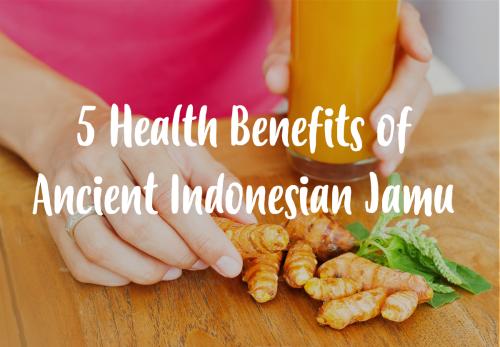 5 Health Benefits of Ancient Indonesian Jamu