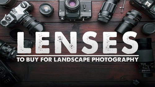 What Lens Should You Buy for Landscape Photography? Here Are 3 Great Options
