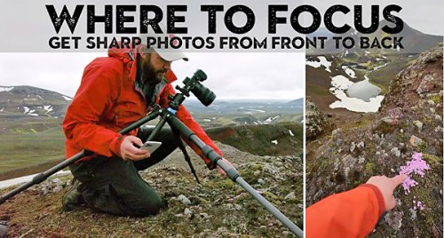 Focusing Tips: Travel & Nature Photos with Maximum Sharpness from Front to Back (VIDEO)