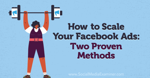 How to Scale Your Facebook Ads: Two Proven Methods : Social Media Examiner