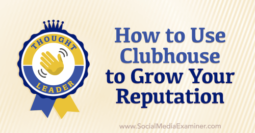 How to Use Clubhouse to Grow Your Reputation