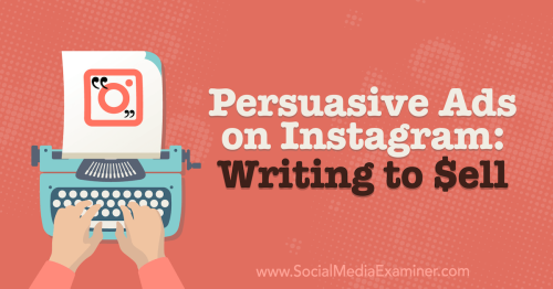 Persuasive Ads on Instagram: Writing to Sell : Social Media Examiner