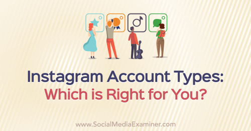 Instagram Account Types: Which Is Right for You—Personal, Creator, or Business? : Social Media Examiner