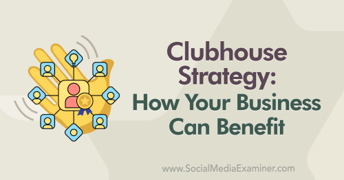 Clubhouse Strategy: How Your Business Can Benefit : Social Media Examiner