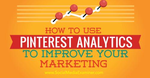 How to Use Pinterest Analytics to Improve Your Marketing : Social Media Examiner