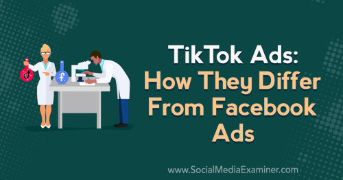 TikTok Ads: How They Differ From Facebook Ads : Social Media Examiner