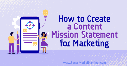 How to Create a Content Mission Statement for Marketing : Social Media Examiner