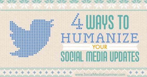 4 Ways to Humanize Your Social Media Updates : Social Media Examiner