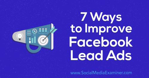 7 Ways to Improve Facebook Lead Ads : Social Media Examiner
