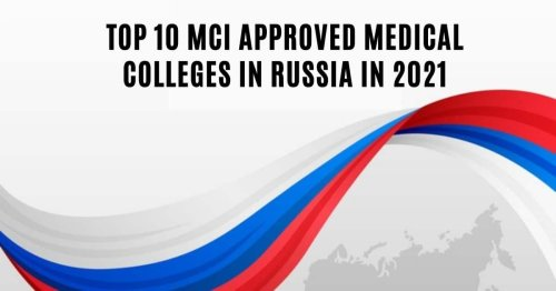 Top 10 MCI Approved Medical Colleges In Russia in 2021