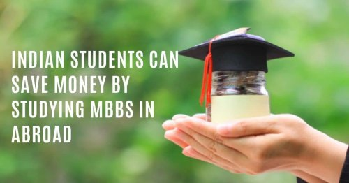 Indian Students Can Save Money by Studying MBBS in Abroad