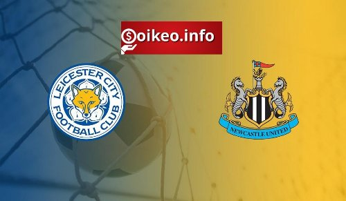 Kèo Leicester City vs Newcastle - 08/05/2021 - Ngoại hạng Anh