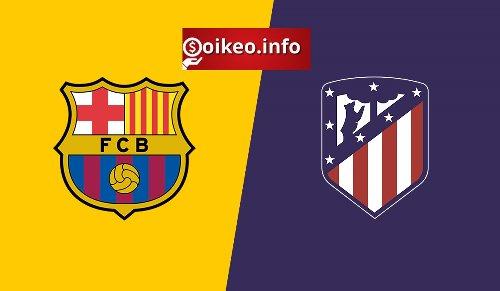 Kèo Barcelona vs Atletico Madrid - 08/05/2021 - VĐQG Tây Ban Nha