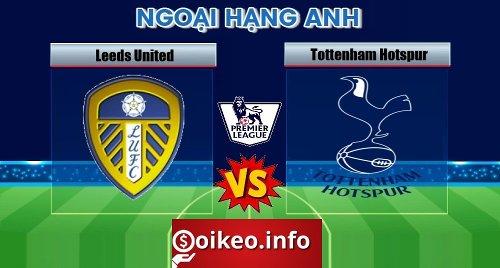 Kèo Leeds United vs Tottenham - 08/05/2021 - Ngoại hạng Anh
