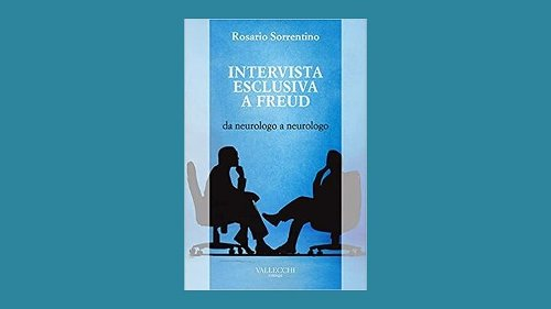 Intervista esclusiva a Freud da neurologo a neurologo - Rosario Sorrentino