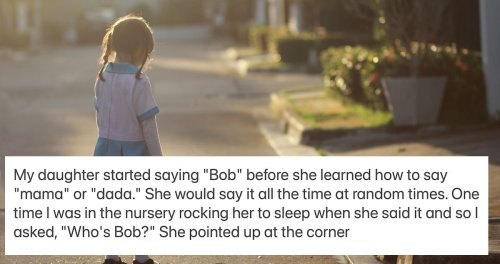 16 parents share terrifying stories their child told them about an 'imaginary friend.'