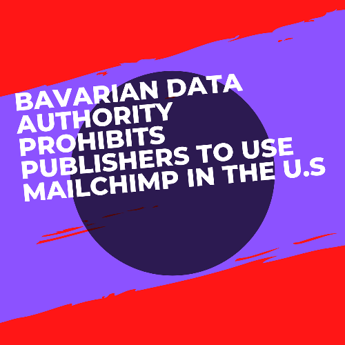 Bavarian Data Authority prohibits publishers to use Mailchimp in the U.S