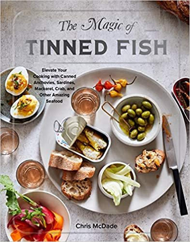 The Magic of Tinned Fish: Elevate Your Cooking with Canned Anchovies, Sardines, Mackerel, Crab, and Other Amazing Seafood