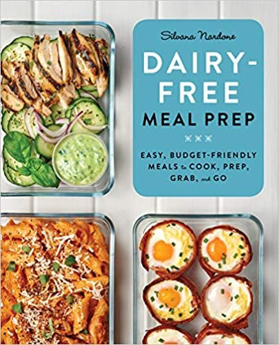 Dairy Free Meal Prep: Easy, Budget-Friendly Meals to Cook, Prep, Grab, and Go