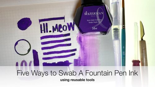 Five Ways to Swab A Fountain Pen Ink Using Reusable Tools
