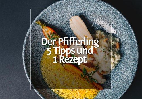 Der Pfifferling • 5 Tipps und 1 Rezept · Berliner Speisemeisterei