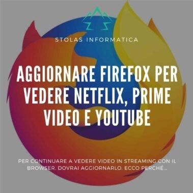 Aggiornare Firefox per vedere Netflix, Prime Video e Youtube